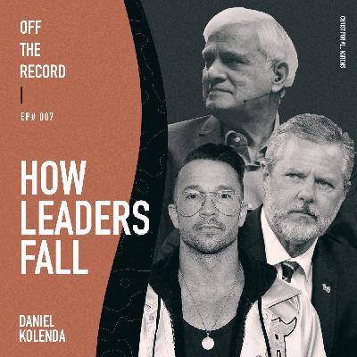 Episode# 007 - Ravi Zacharias, Carl Lentz, Jerry Falwell Jr. How Leaders Fall
