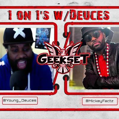 1 on 1's w/Deuces Episode 1 : Mickey Factz Interview