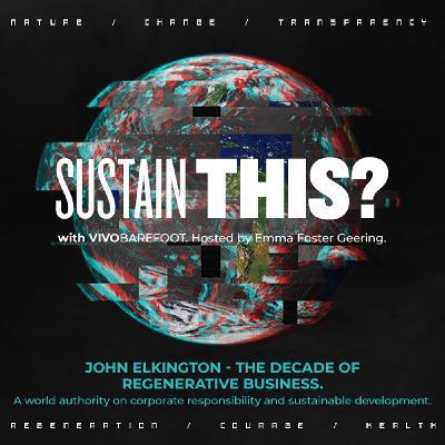 The Decade Of Regenerative Business with John Elkington