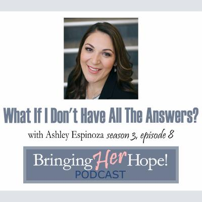 S3: Episode 8 What if I don't have all the answers with special guest Ashley Espinoza