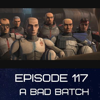 Episode 117: A Bad Batch
