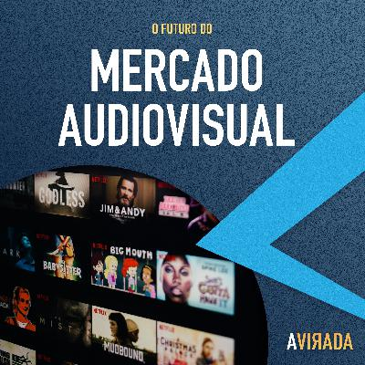 T2:E9 - O Futuro do Mercado Audiovisual