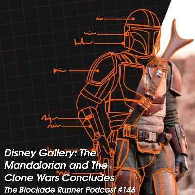 Disney Gallery: The Mandalorian and The Clone Wars Concludes - The Blockade Runner Podcast #146