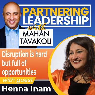 Disruption is hard but full of opportunity with Henna Inam | Thought Leader