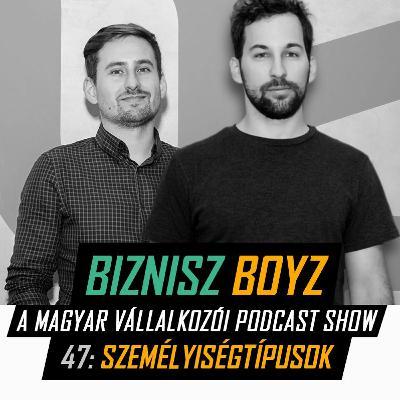 47. Személyiségtípusok - Milyen személyiségek vagyunk valójában? | Biznisz Boyz Podcast