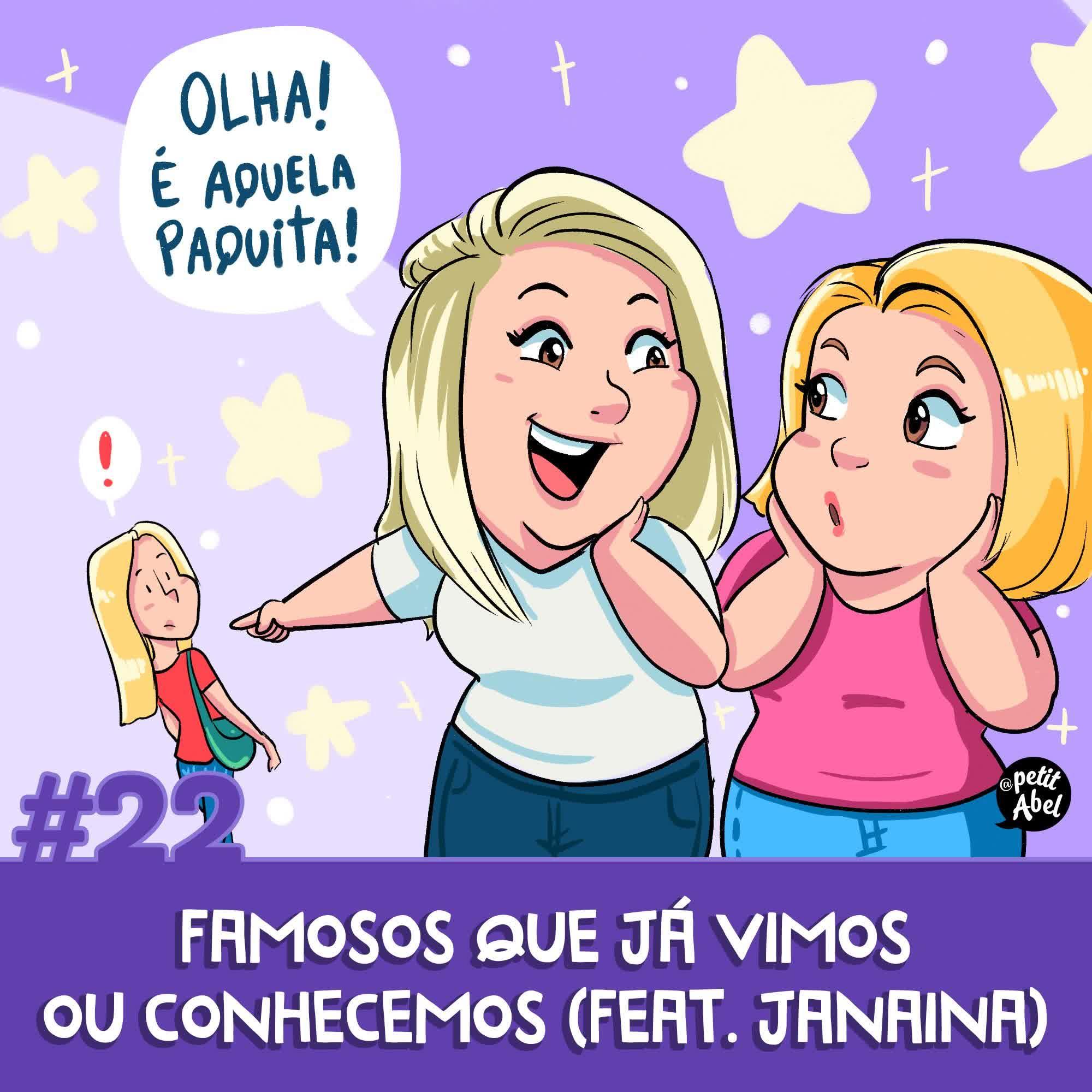 #22 - Famosos que já vimos ou conhecemos (feat. Janaina)