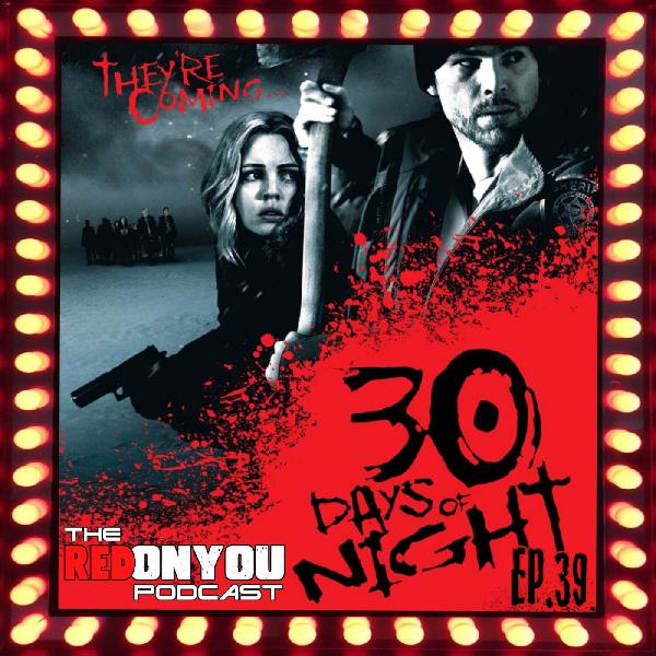 Ep.39 - 30 Days of Night