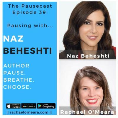 The Pausecast - Naz Beheshti Pause.Breathe.Choose Ep. 39
