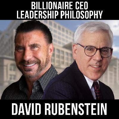 Billionaire CEO Leadership Philosophy w/ David Rubenstein