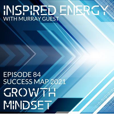 Episode 84 - 2021 Success Map Series | Growth Mindset