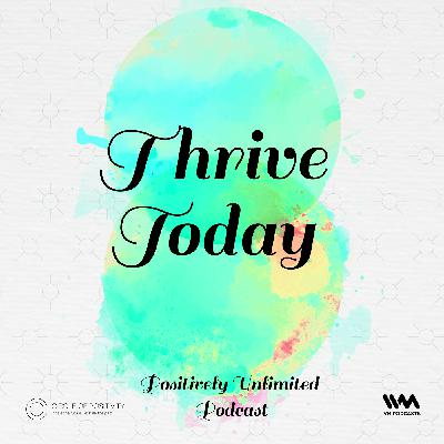 Ep. 118: Thrive Today