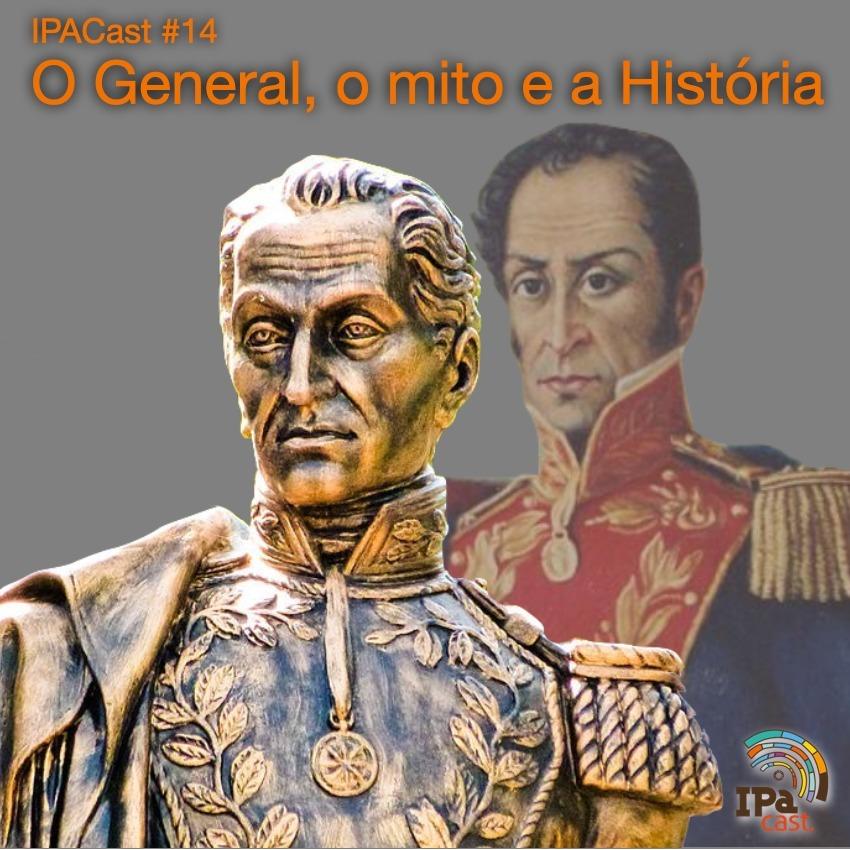 IPACast #14 O General, o mito e a História