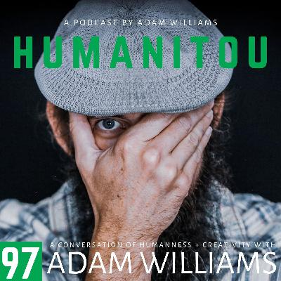 97: Adam Williams, on humanness and creativity, and what Humanitou really is about