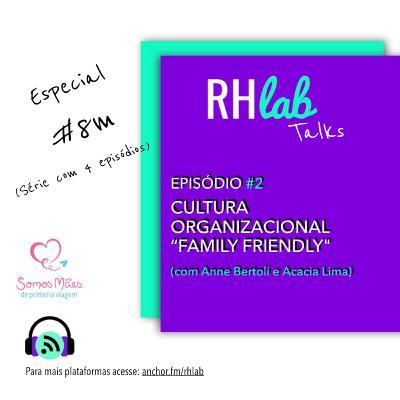 Especial RHlab Talks #8M - (Episódio #2) - Cultura Organizacional Family Friendly (com Anne Bertoli e Acácia Lima, do Somos mães de Primeira Viagem)