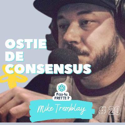 #20 Ostie de consensus ! - Mike Tremblay
