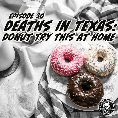 Episode 30- Deaths in Texas: Donut Try This at Home