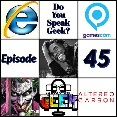 Episode 45 (Chadwick Boseman, Gamescom 2020, Altered Carbon, Internet Explorer and more)