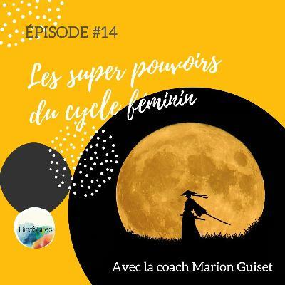 #14 – Les super pouvoirs du cycle féminin