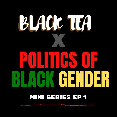 Black Tea: Politics of Black Gender