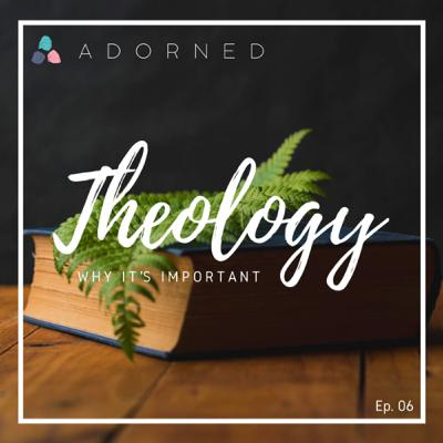 Ep. 06 (re-air) - Theology - Why It's Important