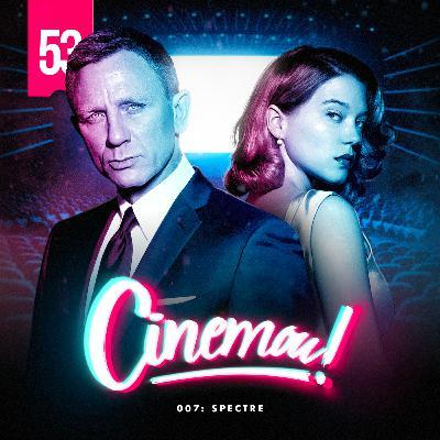 53 - 007: Spectre (2015)