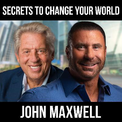 Secrets to Change Your World w/ John Maxwell
