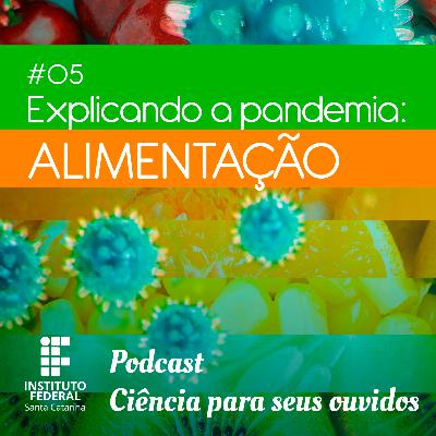#05 | Ciência para seus ouvidos: Explicando a pandemia - Alimentação e Nutrição