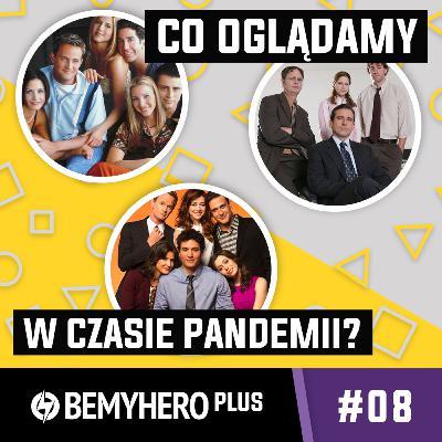 Be My Hero PLUS #08: Rewatche i binge'eowanie w czasach pandemii - co oglądamy najchętniej i dlaczego?