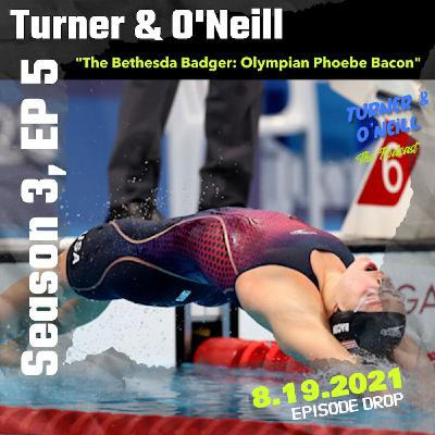 "Take A T-O With Turner & O'Neill   Season 3, Ep 5   ""The Bethesda Badger: Olympian Phoebe Bacon""   8.19.2021"
