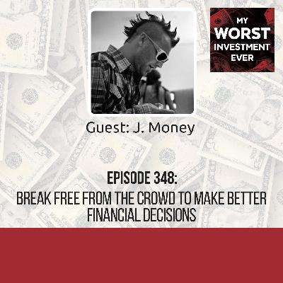 J. Money – Break Free From the Crowd to Make Better Financial Decisions
