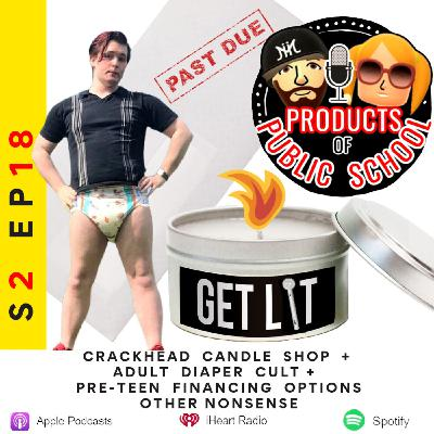 Crackhead Candle Shop, Adult Diaper Cults & Pre-Teen Financing Options?!?