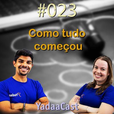 Como tudo começou! - YadaaCast #023