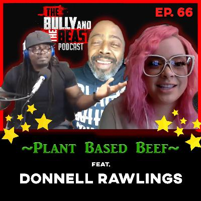 "Ep. 66 ""Plant Based Beef"" Feat. Donnell Rawlings"