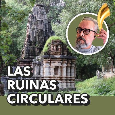 Las Ruinas Circulares, de Jorge Luis Borges