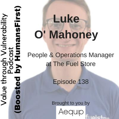 Episode 138 - Luke O' Mahoney, People & Operations Manager at The Fuel Store