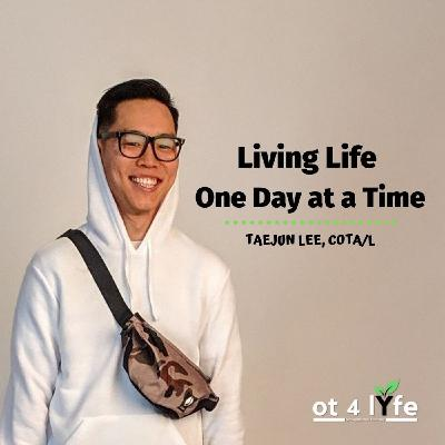Living Life One Day at a Time with TaeJun Lee