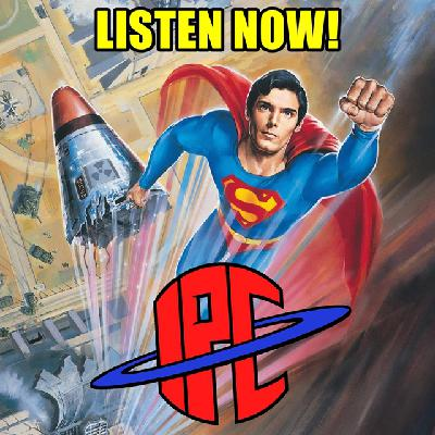 #277: Superman IV: The Quest For Peace | The IPC Podcast LIVE