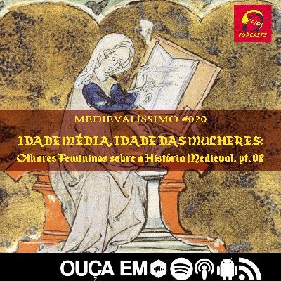 #020: Idade Média, Idade das Mulheres: Olhares Femininos sobre a História Medieval, parte 02