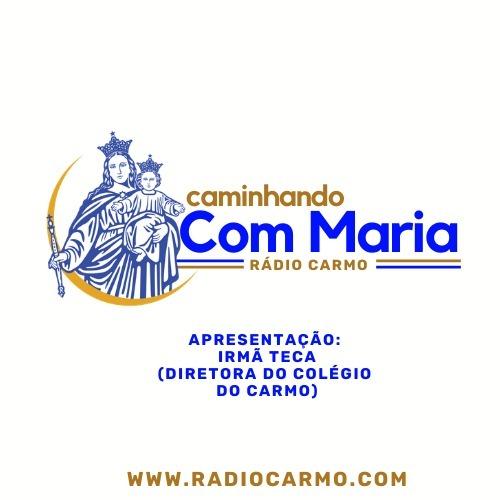 Rádio Carmo   Caminhando com Maria - Programa 12 (Irmã Teca)