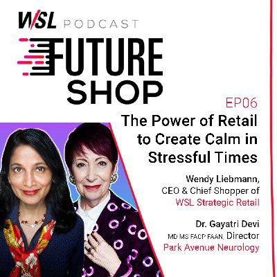 EP06: The Power of Retail to Create Calm in Stressful Times