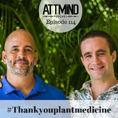 Destigmatizing Psychedelics Through #thankyouplantmedicine | Jonathan Glazer & David Grillot ~ ATTMind 114