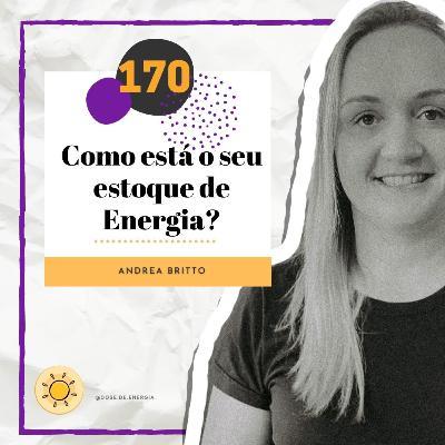 Dose #170 - Como está o seu estoque de Energia?