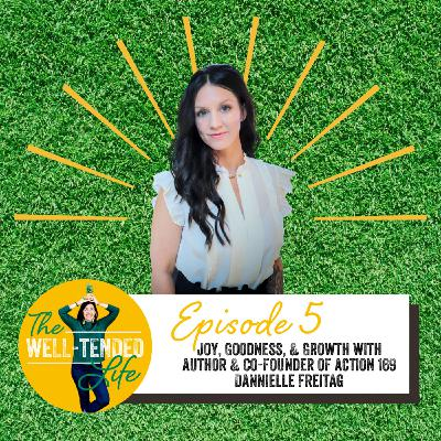 Episode 5: Joy, Goodness, and Growth with Danielle Freitag