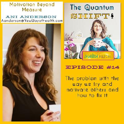 Ep #14 | The problem with trying to motivate others and how to fix it, with Ani Anderson