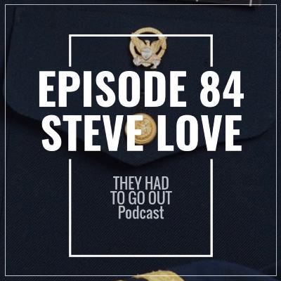 Episode 84: Steve Love - Commander (Ret) - CO - Mustang - ET - Cutter Swimmer - Boat Forces