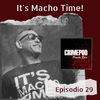 It's Macho Time!