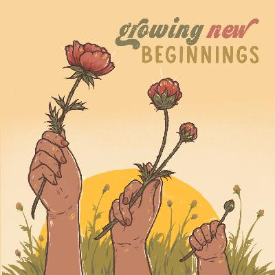 Growing New Beginnings