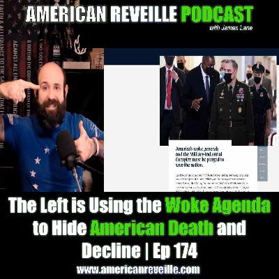 The Left is Using the Woke Agenda to Hide American Death and Decline | Ep 174