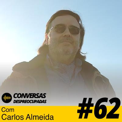 #62 – A vida não é para nos lamentarmos, a vida é para se viver! – com Carlos Almeida