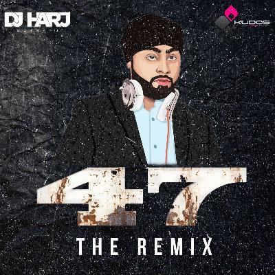 47 The Remix (DJ Harj Matharu)